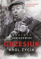 Grzesiuk Król życia Pierwsza biografia barda stolicy - Bartosz Janiszewski | mała okładka