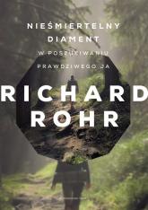 Nieśmiertelny diament W poszukiwaniu prawdziwego ja - Richard Rohr | mała okładka