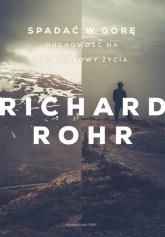 Spadać w górę Duchowość na obie połowy życia - Rohr Richard | mała okładka