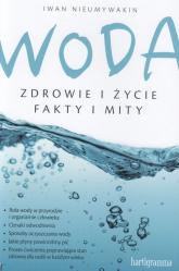 Woda Zdrowie i życie Fakty i mity - Iwan Nieumywakin | mała okładka