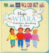 Moja wiara Katechizm obrazkowy dla dzieci - Maite Roche | mała okładka