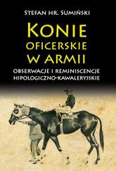 Konie oficerskie w armii Obserwacje i reminiscencje hipologiczno-kawaleryjskie - Stefan Sumiński | mała okładka