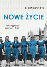 Nowe życie Jak Polacy pomogli uchodźcom z Grecji - Dionisios Sturis | mała okładka