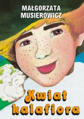 Kwiat kalafiora - Małgorzata Musierowicz | mała okładka