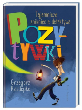 Tajemnicze zniknięcie detektywa Pozytywki - Grzegorz Kasdepke | mała okładka