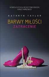 Barwy miłości Zatracenie - Kathryn Taylor   mała okładka