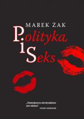 Polityka i seks - Marek Żak | mała okładka