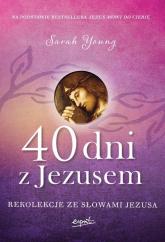 40 dni z Jezusem Rekolekcje ze słowami Jezusa - Sarah Young | mała okładka