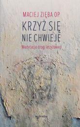 Krzyż się nie chwieje Medytacje Drogi Krzyżowej - Maciej Zięba | mała okładka