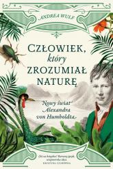 Człowiek, który zrozumiał naturę. Nowy świat Alexandra von Humboldta - Andrea Wulf | mała okładka