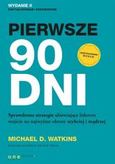 Pierwsze 90 dni Sprawdzone strategie ułatwiające liderom wejście na najwyższe obroty szybciej i mądrzej - Watkins Michael D. | mała okładka