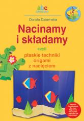 Nacinamy i składamy czyli płaskie techniki origami z nacięciem - Dorota Dziamska | mała okładka