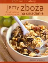 Jemy zboża na śniadanie Smak i zdrowie - Katharina Gustavs | mała okładka