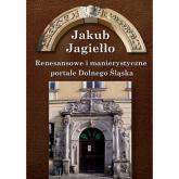 Renesansowe i manierystyczne portale Dolnego Śląska - Jakub Jagiełło | mała okładka