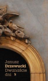 Dwanaście dni - Janusz Drzewucki | mała okładka