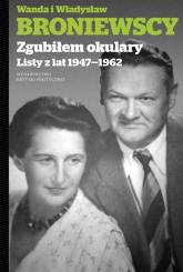 Zgubiłem okulary Listy Wandy i Władysława - Broniewska Wanda, Broniewski Władysław | mała okładka