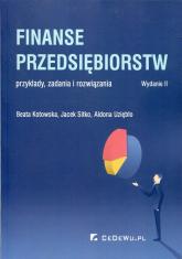 Finanse przedsiębiorstw przykłady zadania i rozwiązania - Kotowska Beata, Sitko Jacek, Uziębło Aldona | mała okładka