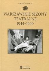 Warszawskie sezony teatralne 1944-1949 - Tomasz Mościcki | mała okładka