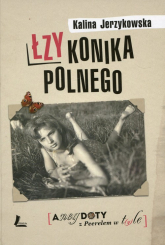 Łzy konika polnego Anegdoty z Peerelem w tyle - Kalina Jerzykowska | mała okładka