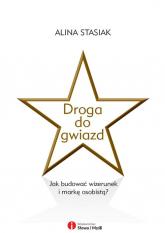 Droga do gwiazd Jak budować wizerunek i markę osobistą - Alina Stasiak | mała okładka