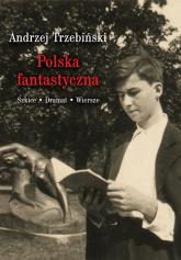 Polska fantastyczna Szkice Dramat Wiersze - Andrzej Trzebiński | mała okładka