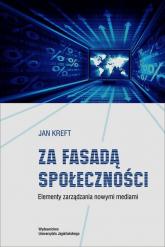 Za fasadą społeczności Elementy zarządzania nowymi mediami - Jan Kreft | mała okładka