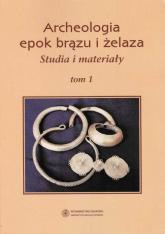Archeologia epok brązu i żelaza Tom 1 Studia i materiały -    mała okładka
