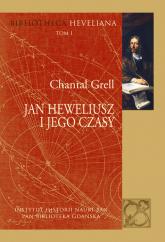 Jan Heweliusz i jego czasy - Chantal Grell | mała okładka