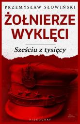 Żołnierze Wyklęci Sześciu z tysięcy - Przemysław Słowiński | mała okładka