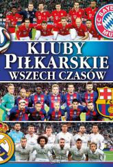 Kluby piłkarskie wszechczasów - zbiorowa praca | mała okładka