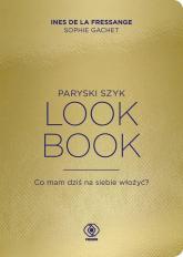 Paryski szyk Look Book Co mam dziś na siebie włożyć? - Fressange Ines, Gachet Sophie | mała okładka