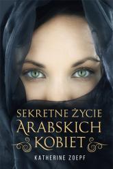 Sekretne życie arabskich kobiet - Katherine Zoepf | mała okładka