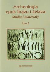 Archeologia epok brązu i żelaza Studia i materiały Tom 2 -    mała okładka