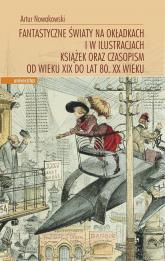 Fantastyczne światy na okładkach i w ilustracjach książek oraz czasopism od wieku XIX do lat 80. XX wieku - Artur Nowakowski | mała okładka