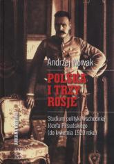 Polska i trzy Rosje Studium polityki wschodniej Józefa Piłsudskiego (do kwietnia 1920 roku) - Andrzej Nowak | mała okładka