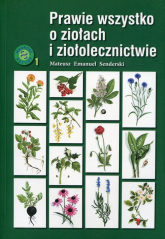 Prawie wszystko o ziołach i ziołolecznictwie - Senderski Mateusz Emanuel | mała okładka