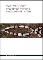Przesłanie symboli w mitach, kulturach i religiach - Manfred Lurker   mała okładka