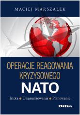 Operacje reagowania kryzysowego NATO Istota Uwarunkowania Planowanie - Maciej Marszałek | mała okładka