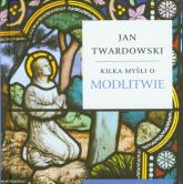 Kilka myśli o modlitwie - Jan Twardowski | mała okładka