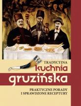 Tradycyjna kuchnia gruzińska Praktyczne porady i sprawdzone receptury - Jelena Kiładze | mała okładka