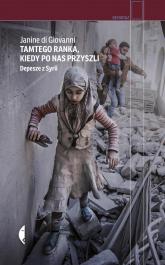 Tamtego ranka, kiedy po nas przyszli. Depesze z Syrii - Janine Di Giovanni | mała okładka