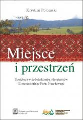 Miejsce i przestrzeń Krajobraz w doświadczeniu mieszkańców Bieszczadzkiego Parku Narodowego - Krystian Połomski | mała okładka