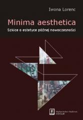 Minima aesthetica Szkice o estetyce późnej nowoczesności - Iwona Lorenc | mała okładka