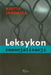 Leksykon resocjalizacji - Anetta Jaworska | mała okładka