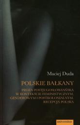 Polskie Bałkany Proza postjugosłowiańska w kontekście feministycznym genderowym i postkolonialnym Recepcja Polska - Maciej Duda | mała okładka