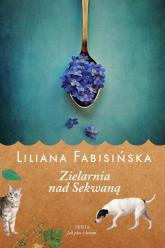 Jak pies z kotem Tom 3 Zielarnia nad Sekwaną - Liliana Fabisińska | mała okładka