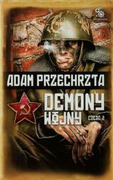 Demony wojny Część 2 - Adam Przechrzta | mała okładka