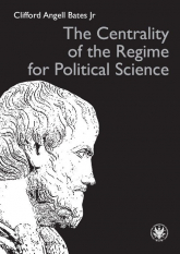 The Centrality of the Regime for Political Science - Bates Clifford Angell Jr.   mała okładka