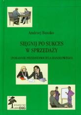 Sięgnij po sukces w sprzedaży Poradnik przedstawiciela handlowego - Andrzej Buszko | mała okładka