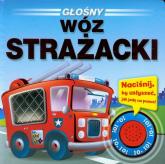 Głośny wóz strażacki - zbiorowa praca | mała okładka